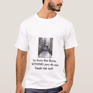 002, I'm from the Bronx, NOTHING you do can fre... T-Shirt