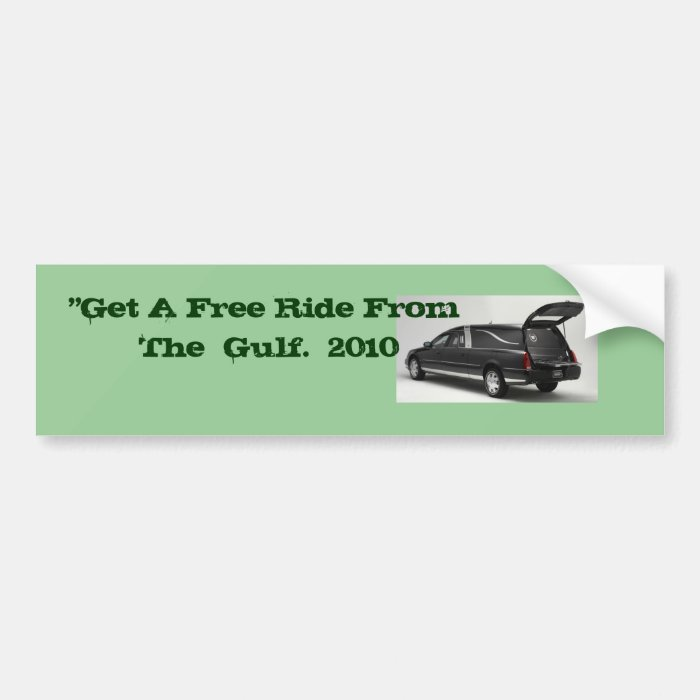 """007, """"Get A Free Ride From  The  Gulf.  2010 Bumper Sticker"""
