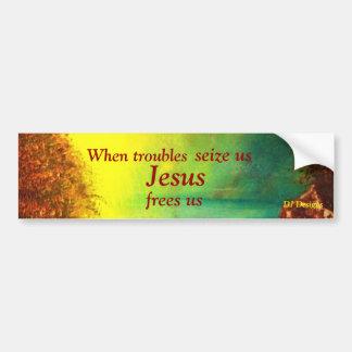 014 copy, When troubles , seize us, Jesus, free... Bumper Sticker