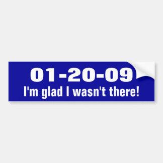 ¡01-20-09, estoy alegre yo no estaba allí! pegatina para auto