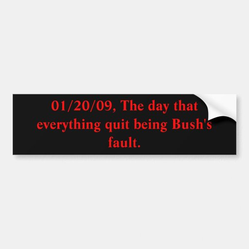 01/20/09, The day that everything quit being Bu... Bumper Sticker