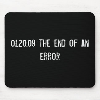 01.20.09 the end of an error mouse pad