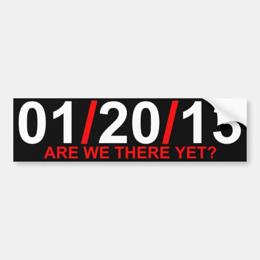 01/20/13 - Are We There Yet? Bumper Sticker