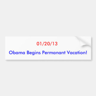 01/20/13, Obama Begins Permanant Vacation! Bumper Sticker