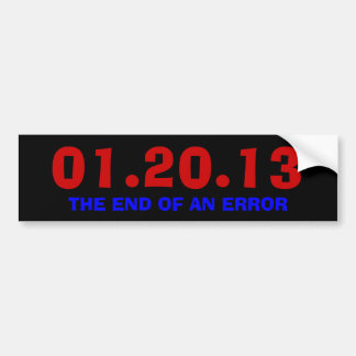 01.20.13 THE END OF AN ERROR BUMPER STICKERS