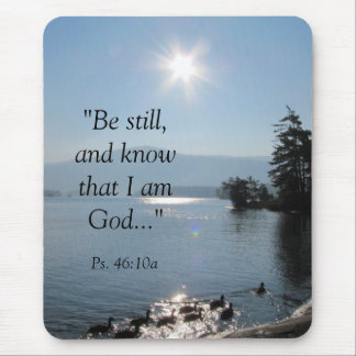 """027, """"Be still,and know that I am God..."""", Ps. ... Mouse Pad"""