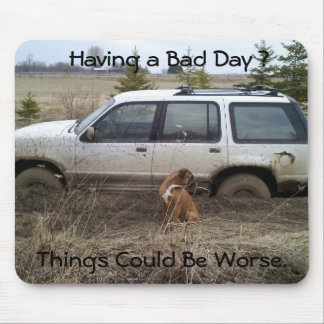 0418091259a, Having a Bad Day ?, Things Could B... Mouse Pad