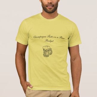0601-0172, Champagne Taste on a Beer Budget    ... T-Shirt