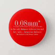 0.08mm* safe is the safe distance from hiv / aids pinback button