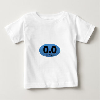 0.0 I don't run. Baby T-Shirt