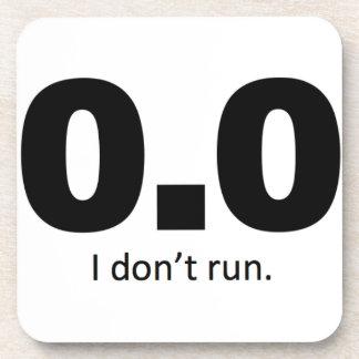 0.0 I don't run. Beverage Coaster