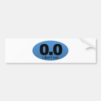 0.0 I don't run. Bumper Sticker