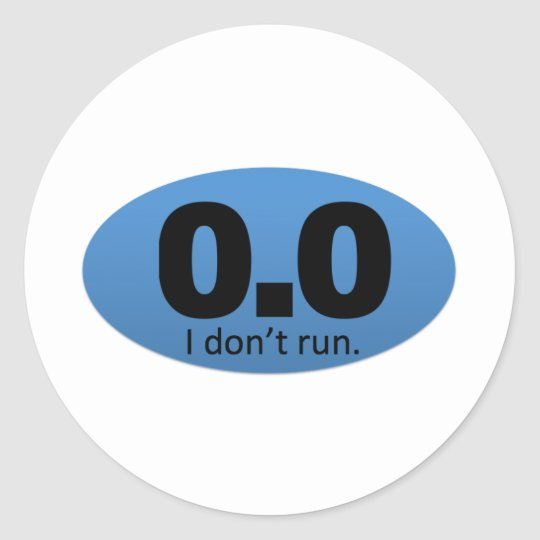 0.0 I don't run. Classic Round Sticker