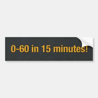 0-60 in 15 minutes! bumper sticker