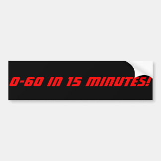0-60 in 15 Minutes Bumper Stickers