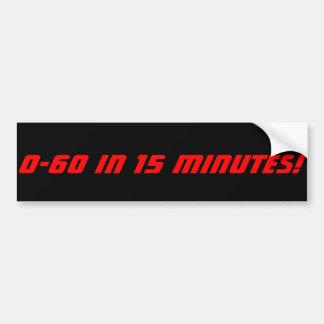 0-60 in 15 Minutes Car Bumper Sticker