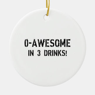 0-Awesome In 3 Drinks! Ceramic Ornament