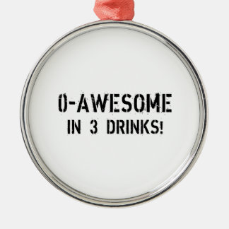 0-Awesome In 3 Drinks! Metal Ornament