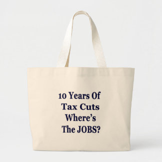 !0 Years of The Bush Tax Cuts for the Wealthy Large Tote Bag
