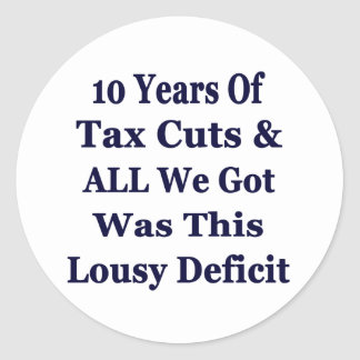 !0 Years of The Bush Tax Cuts for the Wealthy Classic Round Sticker