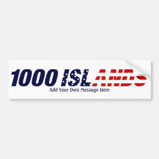 1000 Islands USA, Add Your Own Message Here Bumper Sticker