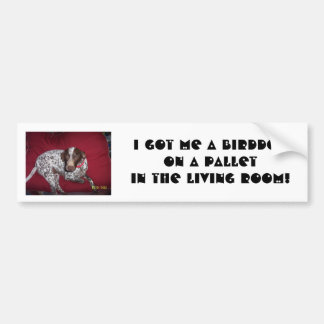 100_1328, I got me a BirddogOn a PalletIn the L... Bumper Sticker