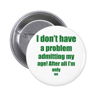 100 Admit my age 2 Inch Round Button