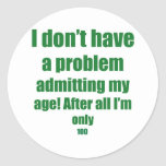 100 Admit my age Round Sticker
