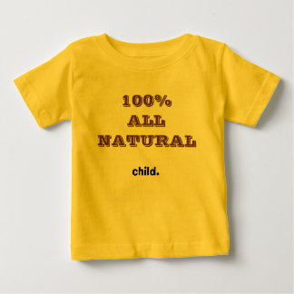 100%ALL NATURAL, child. Baby T-Shirt