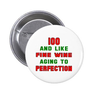 100 and like fine wine aging to perfection 2 inch round button