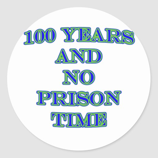 100 and no prison time round stickers