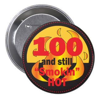 100 and Still Smokin Hot | 100th Birthday Pinback Button