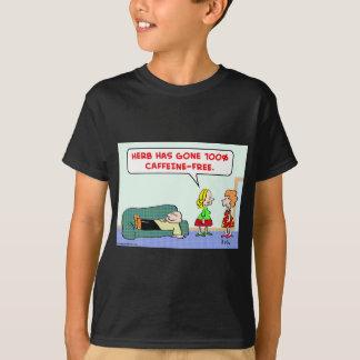 100% caffeine free T-Shirt