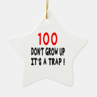 100 Don't Grow Up, It's A Trap Birthday Designs Double-Sided Star Ceramic Christmas Ornament