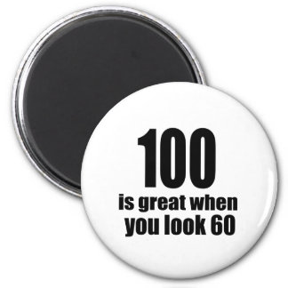 100 Is Great When You Look Birthday Magnet