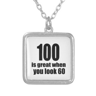 100 Is Great When You Look Birthday Silver Plated Necklace