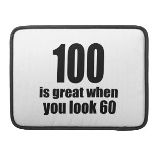 100 Is Great When You Look Birthday Sleeve For MacBook Pro