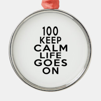 100 Life Goes On Birthday Metal Ornament