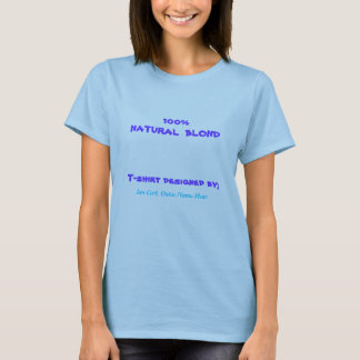 100%  NATURAL  BLOND T-Shirt