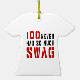 100 Never Had So Much Swag Ceramic T-Shirt Ornament