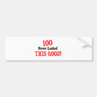 100 never looked this good! bumper sticker