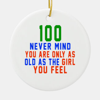 100 never mind you are only as old as the girl you christmas ornaments
