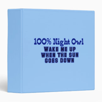100% Night Owl. Wake Me Up When the Sun Goes Down Binder