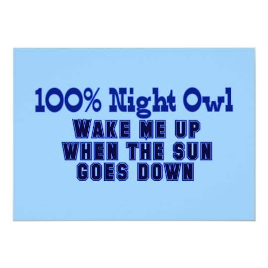 100% Night Owl. Wake Me Up When the Sun Goes Down Card