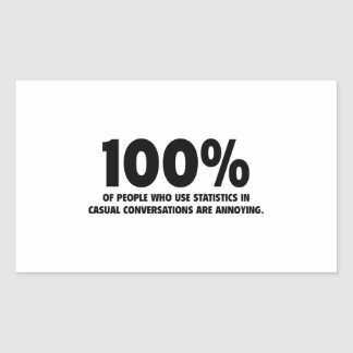 100% Of People Who Use Statistics Are Annoying Rectangular Sticker