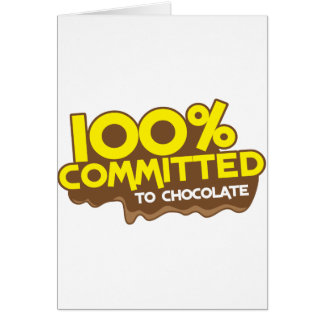 100 percent commmited to chocolate greeting cards