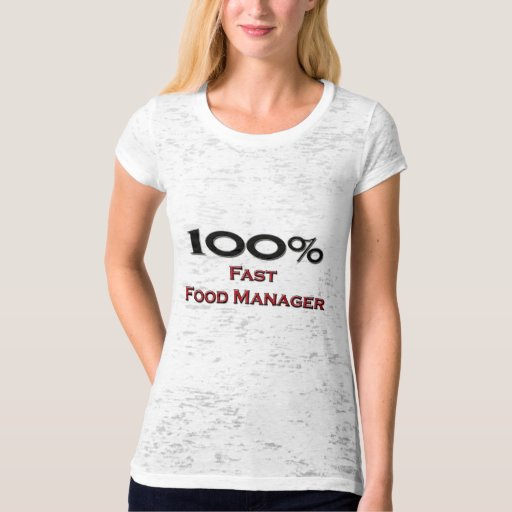 100 Percent Fast Food Manager Tee Shirts