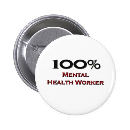 100 Percent Mental Health Worker Pinback Buttons