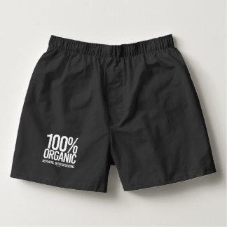 100 Percent Organic - No plastic, botox, or silico Boxers