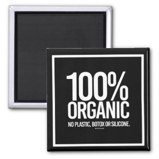 100 Percent Organic - No plastic, botox, or silico Magnet